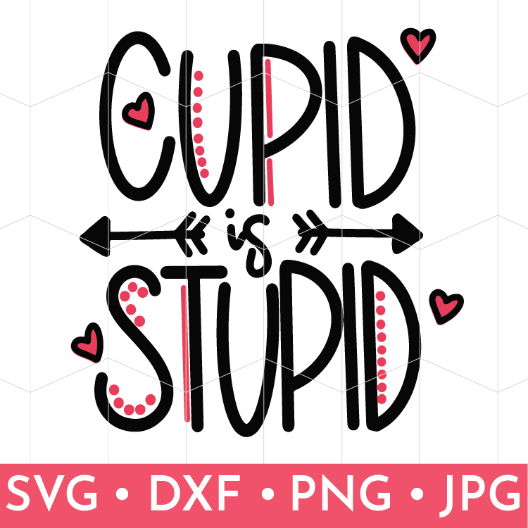 Cupid is Stupid Hand Lettered SVG File