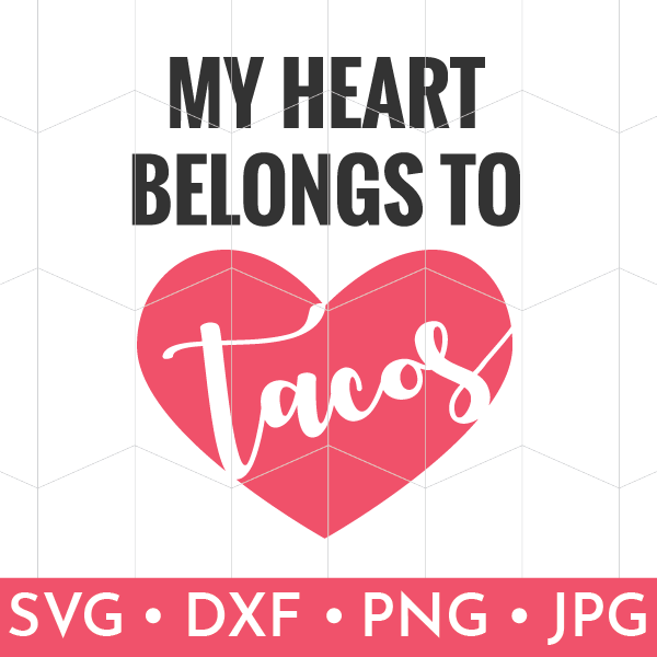 My Heart Belongs to Tacos SVG