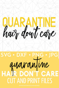 Quarantine Hair Don't Care