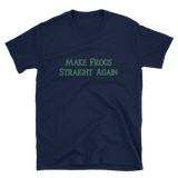 MAKE FROGS STRAIGHT AGAIN SHIRT