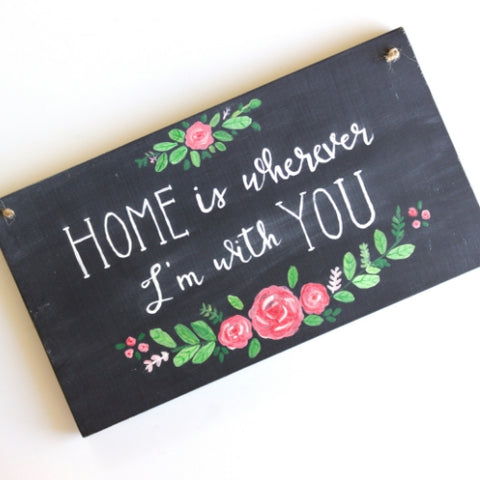 Chalkboard Wooden sign - Home is wherever I'm with you - hand painted Roses