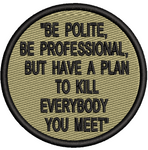 """BE POLITE, BE PROFESSIONAL, BUT HAVE A PLAN TO KILL EVERYBODY YOU MEET"" - Reaper Patches"