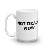 """NOT READY NOW"" Mug"