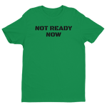 """NOT READY NOW"" Short Sleeve T-shirt"