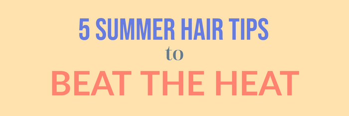 5 Summer Hair Tips to Beat the Heat for All Hair Types!