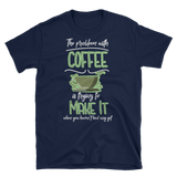 """The Problem With Coffee"" T-Shirt"