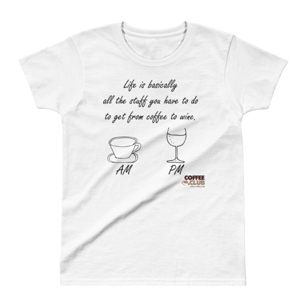 """Life Is Basically All Of The Stuff...  From Coffee To Wine"" T-Shirt"