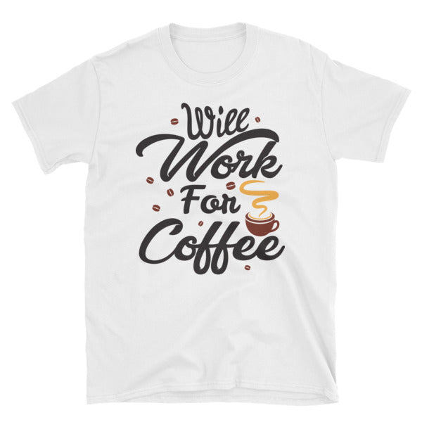 """Will Work For Coffee"" T-Shirt"