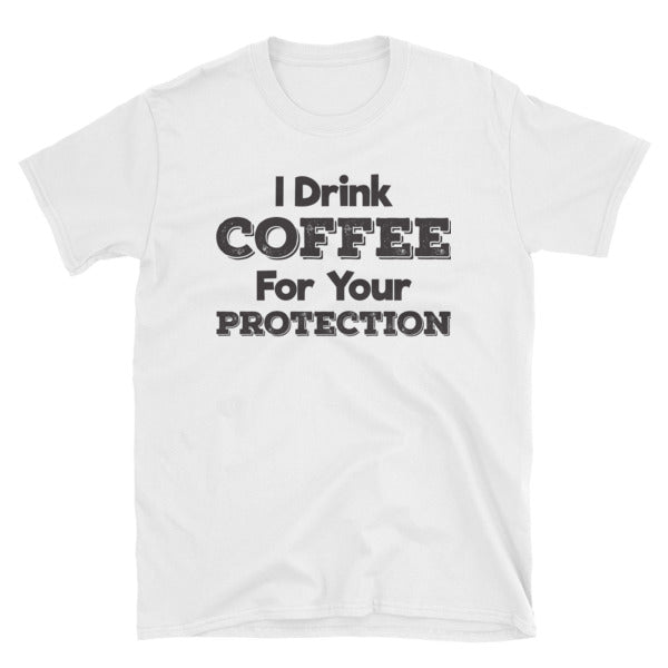 """I Drink Coffee For Your Protection"" T-Shirt"