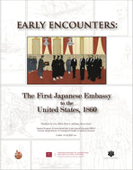 Early Encounters: The First Japanese Embassy to the United States, 1860