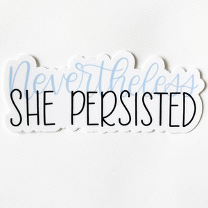 "Nevertheless She Persisted Sticker  4"" x 2"""