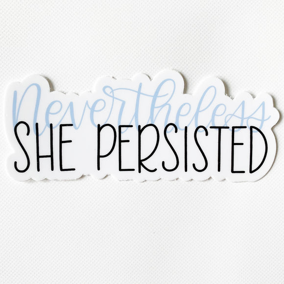Nevertheless She Persisted Sticker  4