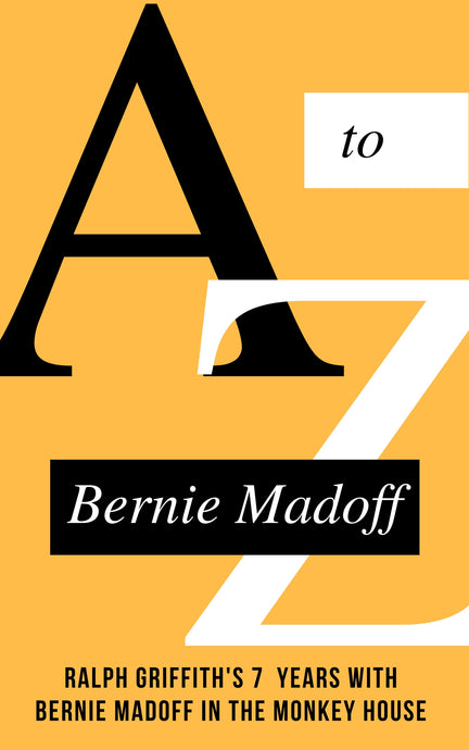 A to Z Bernie Madoff, from the author of MONKEY HOUSE Ralph Griffith