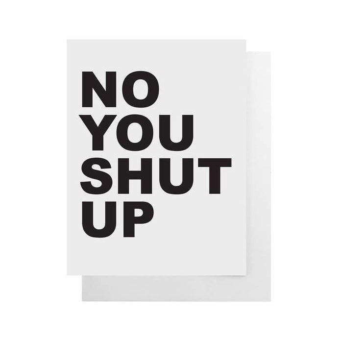 "No You Shut Up Card | 4.25""x 5.5"""