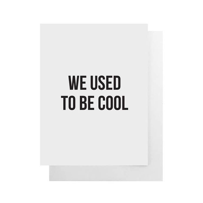 "We Used To Be Cool Card  | 4.25""x 5.5"""