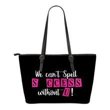 We Can't Spell Success Without U Tote Bag