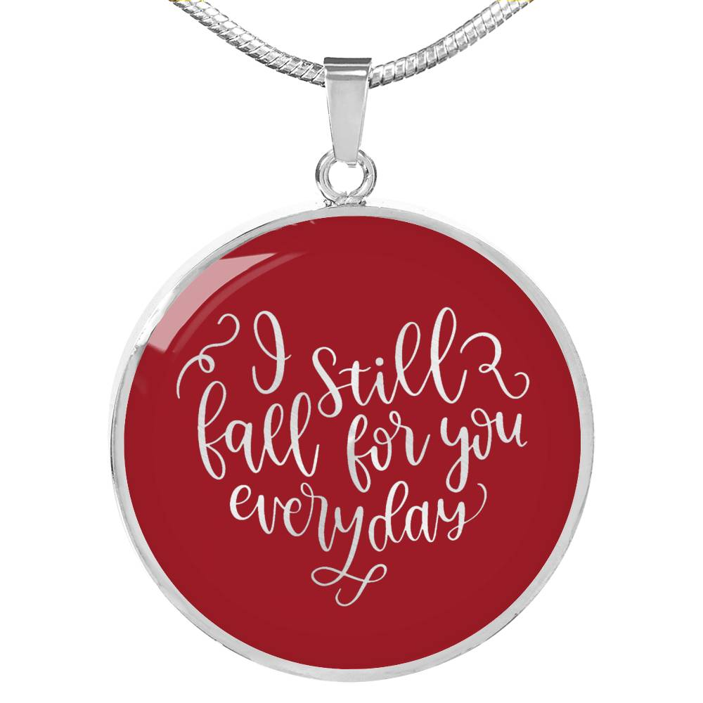 I still fall for you everyday circle pendant stainless steel with chain and gift box