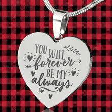 Load image into Gallery viewer, You Will Forever Be My Always Engraved Love Quote Heart Pendant Stainless Steel With Chain and Gift Box