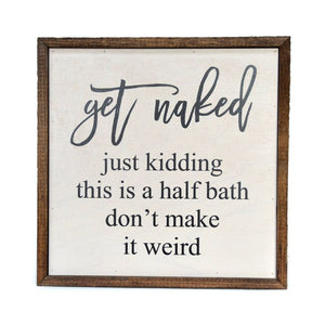 Get Naked Half Bathroom Wooden Sign
