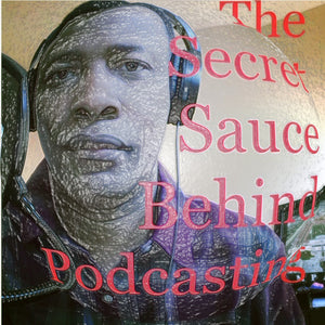 The Secret Sauce Behind Podcasting