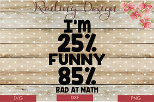 25% Funny 85% Bad at Math Digital Cut File SVG PNG DXF