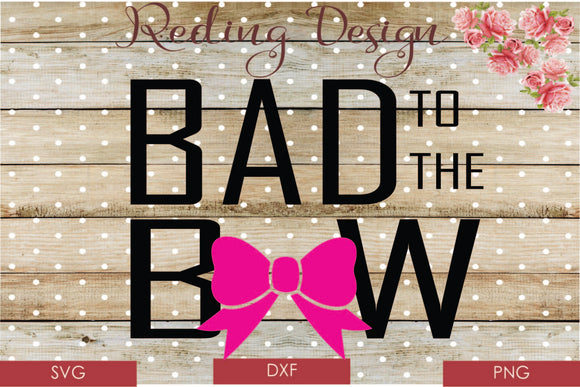 Bad to the Bow  Digital Cut File SVG PNG DXF