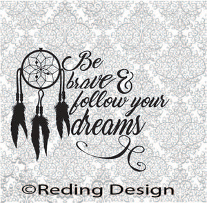 Be Brave Follow Your Dreams Digital Cut Files SVG DXF PNG
