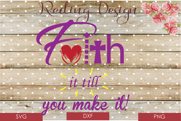 Faith it till you Make it Digital Cut Files SVG PNG DXF