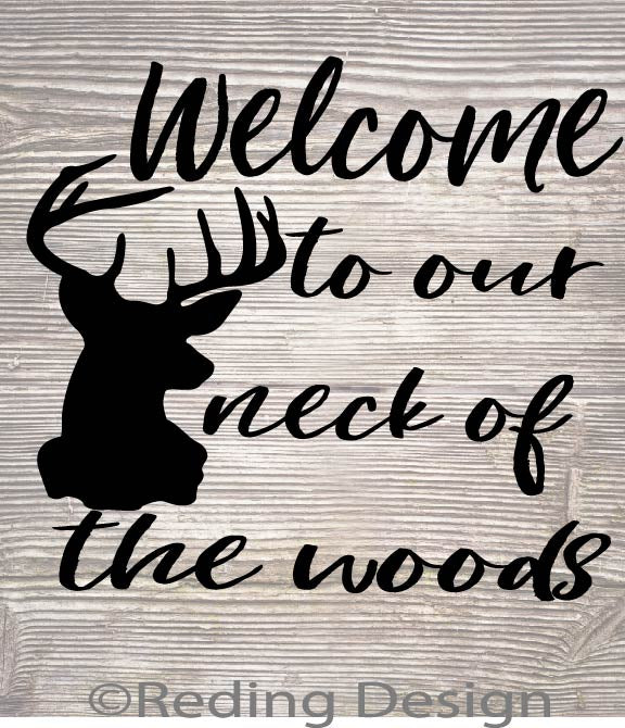 Welcome to Our Neck of the Woods SVG PNG DXF Digital Cut File