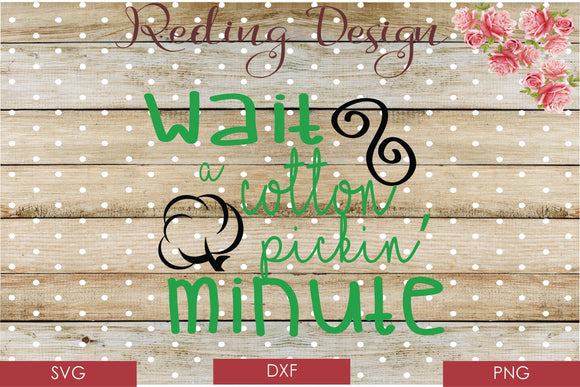Wait a Cotton Pickin Minute Digital Cut File SVG PNG DXF