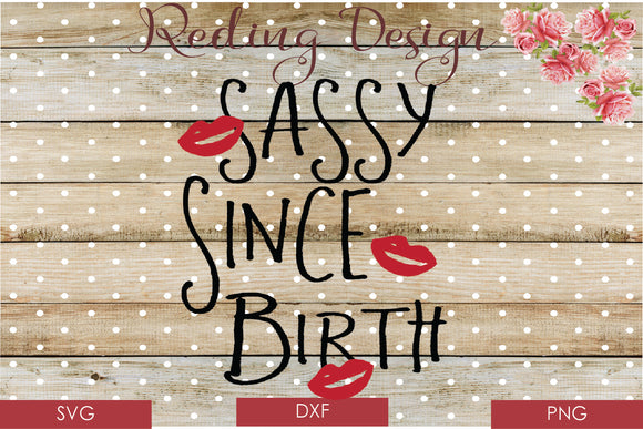 Sassy Since Birth Digital Cut File SVG PNG DXF