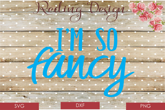 I'm So Fancy Digital Cut File SVG PNG DXF