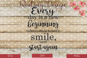 Every Day is a New Beginning Digital Cut Files SVG DXF PNG