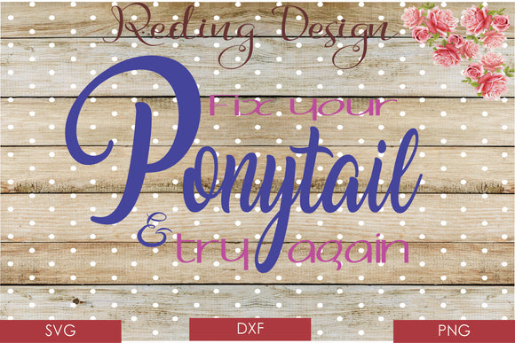 Fix your Pony Tail Digital Cut File SVG PNG DXF