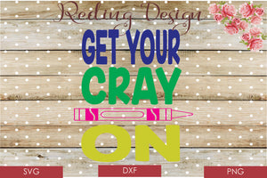 Get your Cray On SVG PNG DXF Digital Cut File