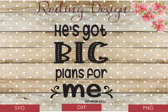 He's got big plans for me Digital Cut File SVG PNG DXF