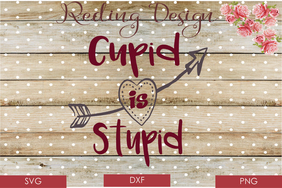 Cupid is Stupid Digital Cut File SVG PNG DXF
