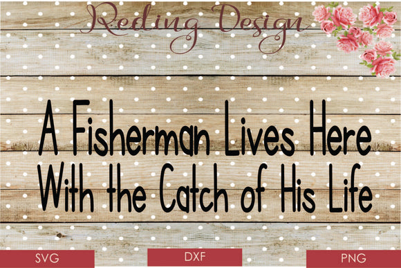 Fisherman Lives Here Digital Cut File SVG PNG DXF