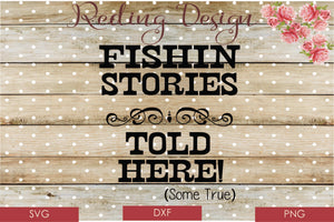Fishing Stories Told Here Digital Cut File SVG PNG DXF