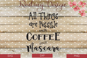 All Things Possible with Coffee and Mascara SVG PNG DXF Digital Cut File