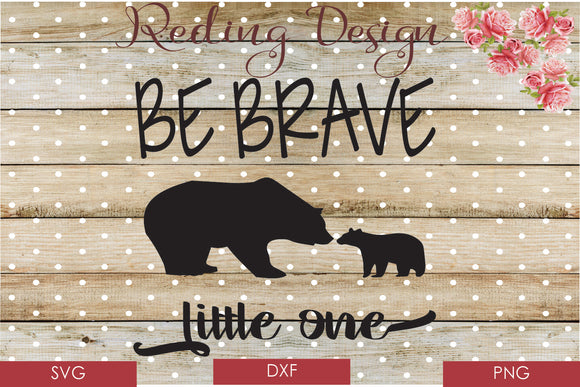 Be Brave Little One SVG PNG DXF Digital Cut File