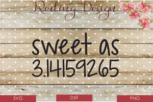 Sweet as Pi 3.14 SVG PNG DXF Digital Cut File