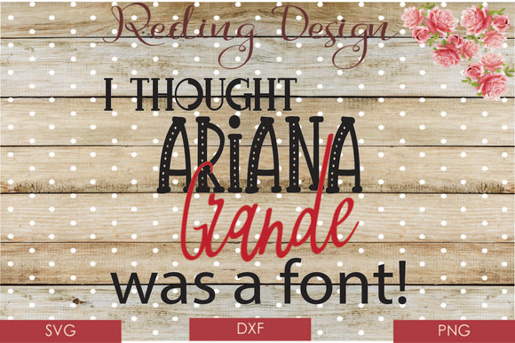 Ariana Grande was a Font Digital Cut File SVG PNG DXF