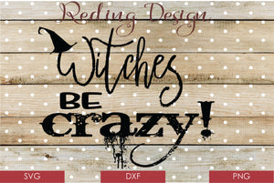 Witches Be Crazy Digital Cut File SVG PNG DXF