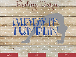Everyday I'm Tumblin Digital Cut File SVG PNG DXF