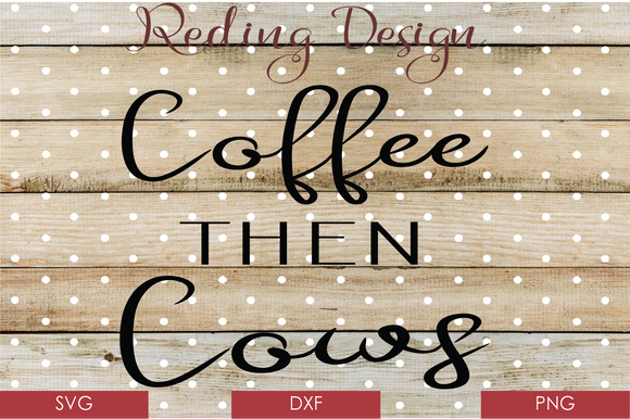 Coffee then Cows Digital Cut File SVG PNG DXF