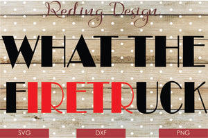 What the Firetruck Digital Cut File SVG PNG DXF