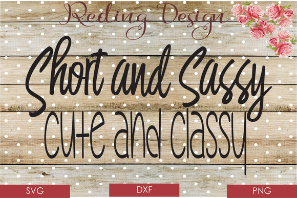 Short and Sassy Cute and Classy Digital Cut File SVG PNG DXF