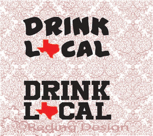 Drink Local Texas SVG DXF PNG Digital Cut Files