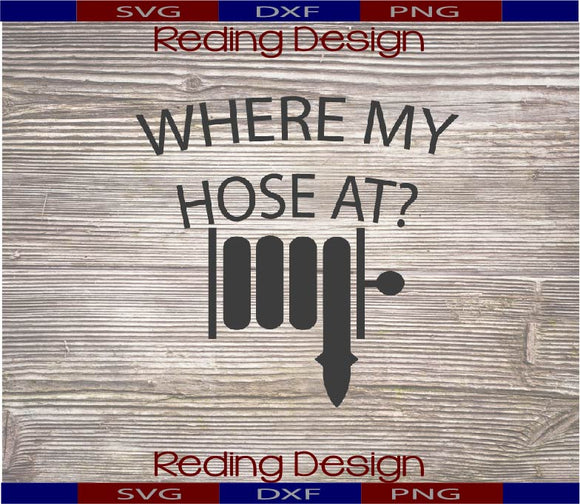 Where My Hose At? Fire Digital Cut Files SVG PNG DXF